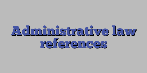 Administrative law references