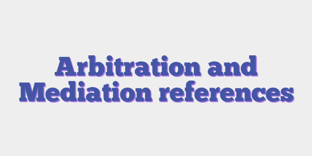 Arbitration and Mediation references
